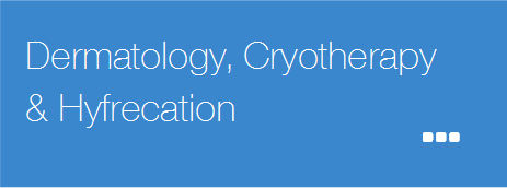 Dermatology, Cryotherapy and Hyfrecation